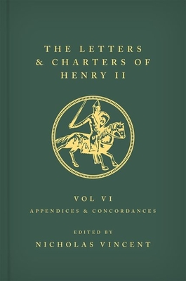 The Letters and Charters of Henry II, King of England 1154-1189 Volume VI: Appendices and Concordances Cover Image