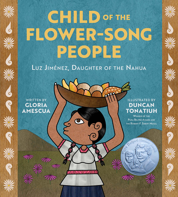 Cover for Child of the Flower-Song People: Luz Jiménez, Daughter of the Nahua