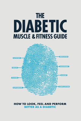 The Diabetic Muscle and Fitness Guide: How to Look, Feel and Perform Better as a Diabetic Cover Image