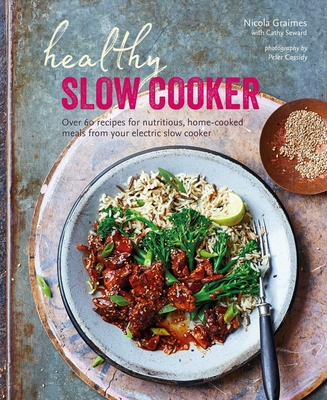 Healthy Slow Cooker: Over 60 recipes for nutritious, home-cooked meals from your electric slow cooker Cover Image