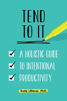 Tend to It: A Holistic Guide to Intentional Productivity Cover Image