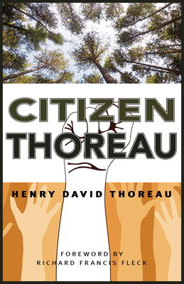 Citizen Thoreau: Walden, Civil Disobedience, Life Without Principle, Slavery in Massachusetts, a Plea for Captain John Brown Cover Image
