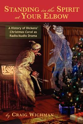 Standing in the Spirit at Your Elbow: A History of Dicken's Christmas Carol as Radio/Audio Drama Cover Image