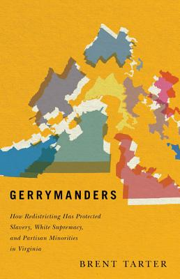 Gerrymanders: How Redistricting Has Protected Slavery, White Supremacy, and Partisan Minorities in Virginia Cover Image