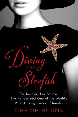 Diving for Starfish: The Jeweler, the Actress, the Heiress, and One of the World's Most Alluring Pieces of Jewelry Cover Image