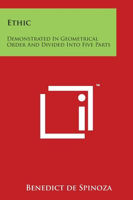 Ethic: Demonstrated In Geometrical Order And Divided Into Five Parts Cover Image