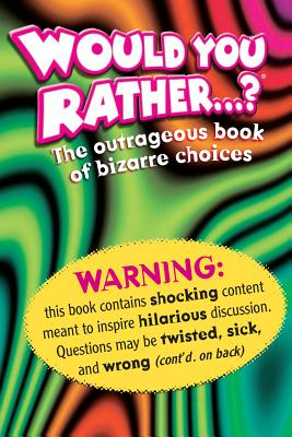 Would You Rather . . . ?: The Outrageous Book of Bizarre Choices Cover Image