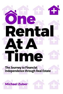 One Rental at a Time: The Journey to Financial Independence Through Real Estate Cover Image