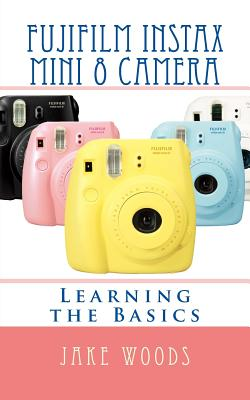 Fujifilm Instax Mini 8 Camera: Learning the Basics Cover Image