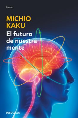 El futuro de nuestra mente: El reto cientIfico para entender, mejorar y fortalecer nuestra mente / The Future of the Mind Cover Image