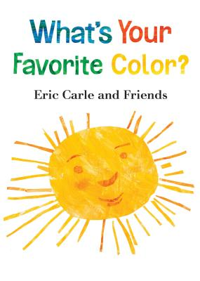 What's Your Favorite Color? (Eric Carle and Friends' What's Your Favorite #2) Cover Image