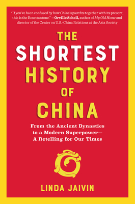 The Shortest History of China: From the Ancient Dynasties to a Modern Superpower—A Retelling for Our Times (Shortest History Series) Cover Image
