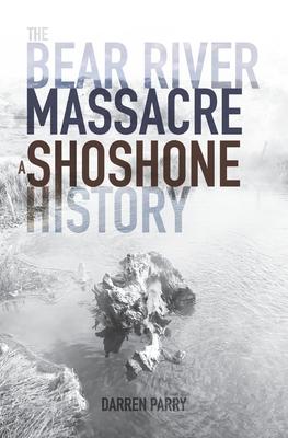 The Bear River Massacre: A Shoshone History Cover Image