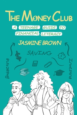 The Money Club: A Teenage Guide to Financial Literacy Cover Image