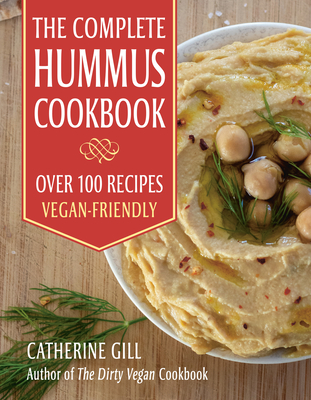 The Complete Hummus Cookbook: Over 100 Recipes - Vegan-Friendly Cover Image