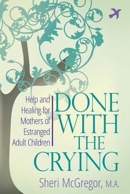 Done With The Crying: Help and Healing for Mothers of Estranged Adult Children Cover Image