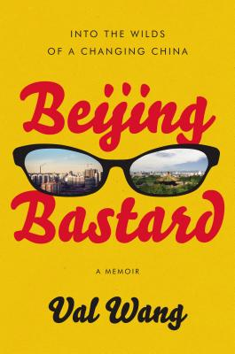Beijing Bastard: Into the Wilds of a Changing China Cover Image