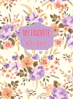 My Favorite Recipes: Large Blank Recipe Journal to Write in (Hardcover) Cover Image