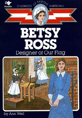 Betsy Ross: Designer of Our Flag (Childhood of Famous Americans) Cover Image