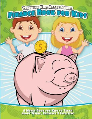 Teaching Kids About Money Finance Book for Kids: A Money Book for Kids to Teach About Saving, Earnings & Investing Cover Image