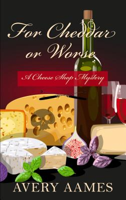 For Cheddar or Worse (Cheese Shop Mystery) Cover Image