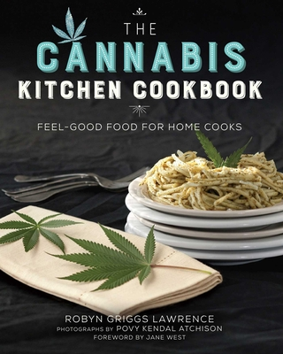 The Cannabis Kitchen Cookbook: Feel-Good Food for Home Cooks Cover Image