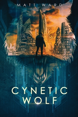 Cynetic Wolf: A YA Dystopian Sci-Fi Techno Thriller Cover Image