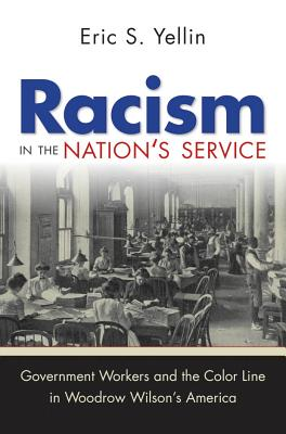 Racism in the Nation's Service: Government Workers and the Color Line in Woodrow Wilson's America Cover Image