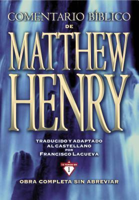 Comentario Bíblico Matthew Henry: Obra Completa Sin Abreviar - 13 Tomos En 1 Cover Image