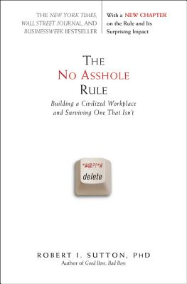 The No Asshole Rule: Building a Civilized Workplace and Surviving One That Isn't Cover Image