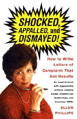 Shocked, Appalled, and Dismayed!: How to Write Letters of Complaint That Get Results Cover Image