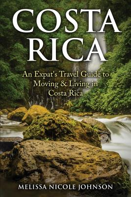 Costa Rica: An Expat's Travel Guide to Moving & Living in Costa Rica Cover Image