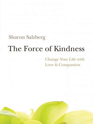 The Force of Kindness: Change Your Life with Love & Compassion [With CD (Audio)] Cover Image