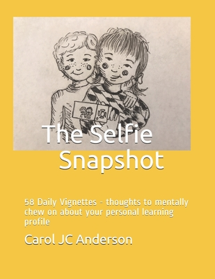 The Selfie Snapshot: 58 Daily Vignettes - thoughts to mentally chew on about your personal learning profile Cover Image
