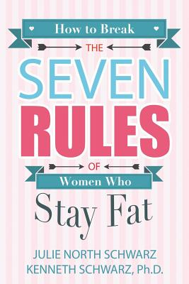 How to Break the Seven Rules of Women Who Stay Fat Cover