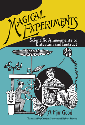 Magical Experiments: Scientific Amusements to Entertain and Instruct Cover Image