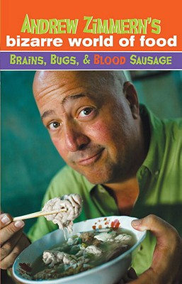 Andrew Zimmern's Bizarre World of Food: Brains, Bugs, & Blood Sausage Cover Image