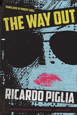 NO WAY OUT -  By Ricardo Piglia, Robert Croll (Translator)