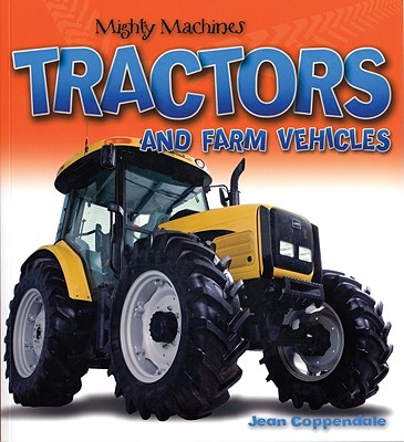 Tractors and Farm Vehicles (Mighty Machines) Cover Image