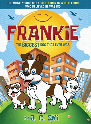 Frankie - The BIGGEST Dog That Ever Was: A story for Children of ALL Ages Cover Image