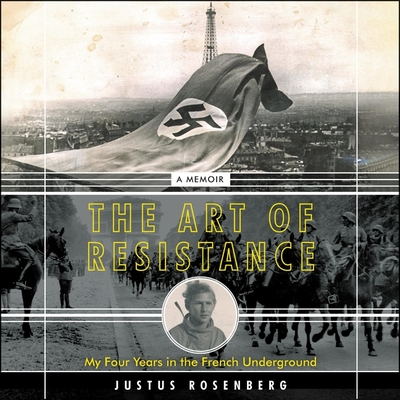 The Art of Resistance Lib/E: My Four Years in the French Underground: A Memoir Cover Image