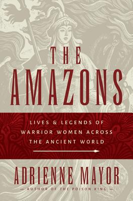 The Amazons: Lives and Legends of Warrior Women Across the Ancient World Cover Image