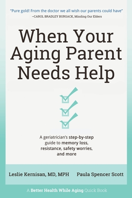 When Your Aging Parent Needs Help: A Geriatrician's Step-by-Step Guide to Memory Loss, Resistance, Safety Worries, & More Cover Image