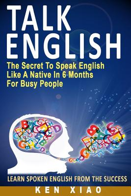 Talk English: The Secret to Speak English Like a Native in 6 Months for Busy People Cover Image