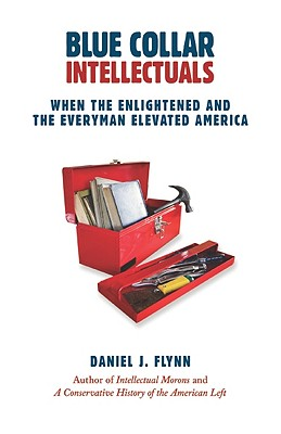 Blue Collar Intellectuals: When the Enlightened and the Everyman Elevated America Cover Image