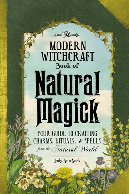 The Modern Witchcraft Book of Natural Magick: Your Guide to Crafting Charms, Rituals, and Spells from the Natural World Cover Image