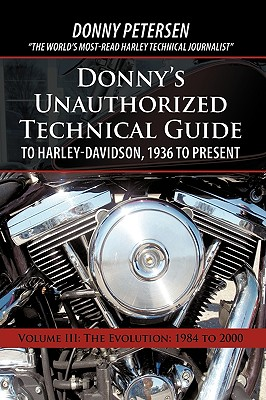 Donny's Unauthorized Technical Guide to Harley-Davidson, 1936 to Present: Volume III: The Evolution: 1984 to 2000 Cover Image