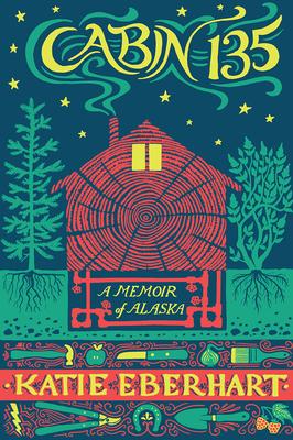 Cabin 135: A Memoir of Alaska (The Alaska Literary Series) Cover Image