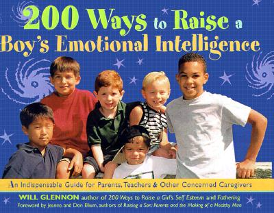 200 Ways to Raise a Boy's Emotional Intelligence: An Indispensible Guide for Parents, Teachers & Other Concerned Caregivers Cover Image