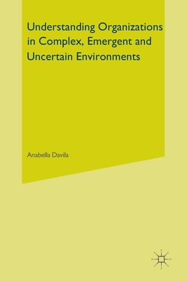 Understanding Organizations in Complex, Emergent and Uncertain Environments Cover Image